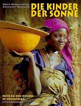 Die Kinder der Sonne. Reise zu den Dogon in Westafrika