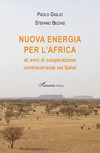 Nuova energia per l'Africa. 45 anni di cooperazione controcorrente nel Sahel.